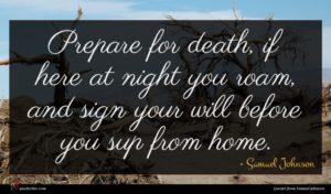 Samuel Johnson quote : Prepare for death if ...