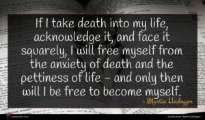 Martin Heidegger quote : If I take death ...