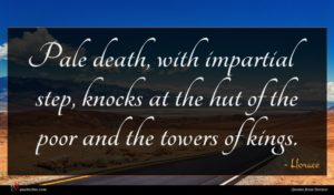 Horace quote : Pale death with impartial ...