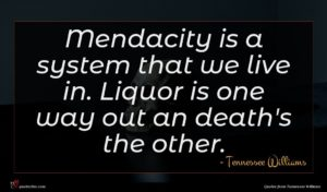Tennessee Williams quote : Mendacity is a system ...