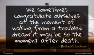 Nathaniel Hawthorne quote : We sometimes congratulate ourselves ...