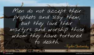 Fyodor Dostoevsky quote : Men do not accept ...