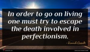 Hannah Arendt quote : In order to go ...