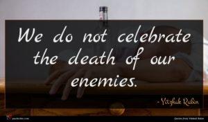 Yitzhak Rabin quote : We do not celebrate ...
