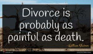 William Shatner quote : Divorce is probably as ...