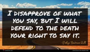 Evelyn Beatrice Hall quote : I disapprove of what ...