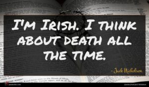 Jack Nicholson quote : I'm Irish I think ...