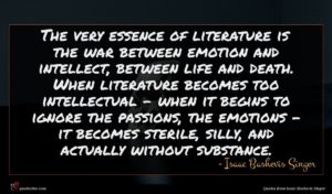 Isaac Bashevis Singer quote : The very essence of ...