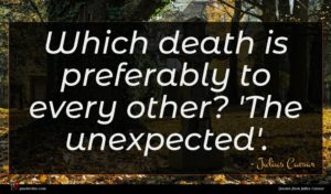 Julius Caesar quote : Which death is preferably ...