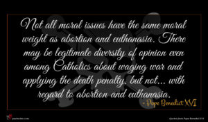 Pope Benedict XVI quote : Not all moral issues ...