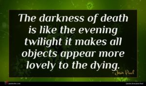 Jean Paul quote : The darkness of death ...