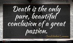 David Herbert Lawrence quote : Death is the only ...
