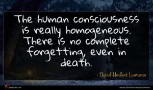 David Herbert Lawrence quote : The human consciousness is ...