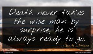 Jean de La Fontaine quote : Death never takes the ...