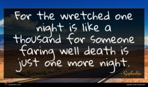 Sophocles quote : For the wretched one ...