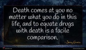 Jerry Garcia quote : Death comes at you ...