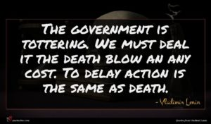 Vladimir Lenin quote : The government is tottering ...