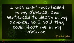 Brendan Behan quote : I was court-martialled in ...