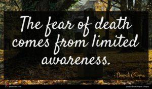 Deepak Chopra quote : The fear of death ...