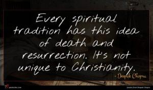 Deepak Chopra quote : Every spiritual tradition has ...