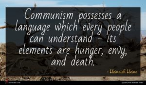 Heinrich Heine quote : Communism possesses a language ...