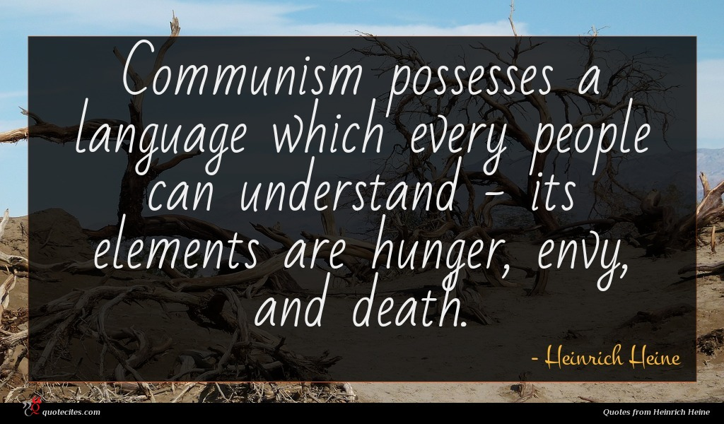 Communism possesses a language which every people can understand - its elements are hunger, envy, and death.