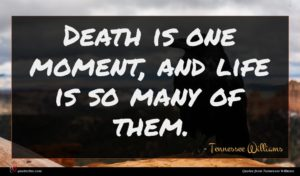 Tennessee Williams quote : Death is one moment ...