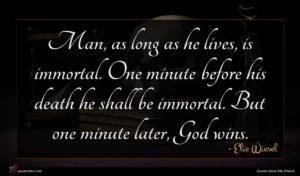 Elie Wiesel quote : Man as long as ...