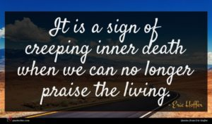 Eric Hoffer quote : It is a sign ...