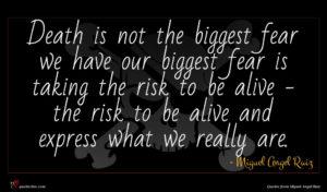 Miguel Angel Ruiz quote : Death is not the ...