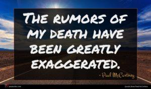 Paul McCartney quote : The rumors of my ...