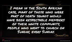 Desmond Tutu quote : I mean in the ...