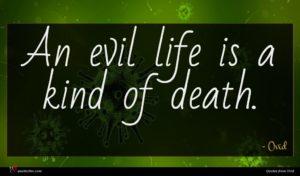 Ovid quote : An evil life is ...