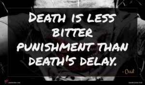 Ovid quote : Death is less bitter ...