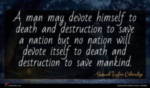 Samuel Taylor Coleridge quote : A man may devote ...