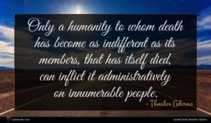 Theodor Adorno quote : Only a humanity to ...