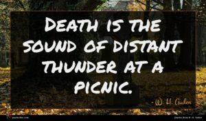 W. H. Auden quote : Death is the sound ...