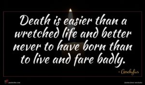 Aeschylus quote : Death is easier than ...
