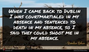 Brendan Behan quote : When I came back ...