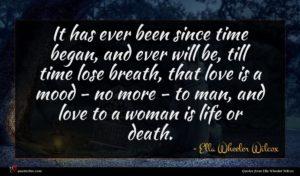 Ella Wheeler Wilcox quote : It has ever been ...