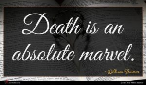 William Shatner quote : Death is an absolute ...