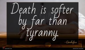 Aeschylus quote : Death is softer by ...