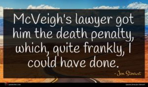 Jon Stewart quote : McVeigh's lawyer got him ...