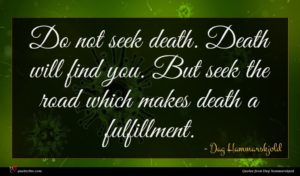 Dag Hammarskjold quote : Do not seek death ...
