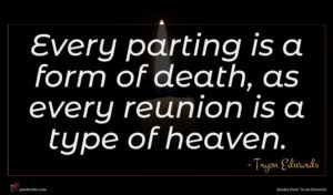 Tryon Edwards quote : Every parting is a ...