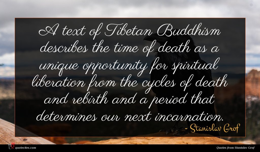 A text of Tibetan Buddhism describes the time of death as a unique opportunity for spiritual liberation from the cycles of death and rebirth and a period that determines our next incarnation.
