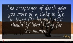 Sting quote : The acceptance of death ...