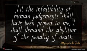 Marquis de Sade quote : Til the infallibility of ...