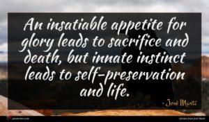 José Martí quote : An insatiable appetite for ...