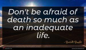 Bertolt Brecht quote : Don't be afraid of ...